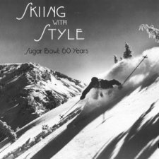 Skiing with Style Sugar Bowl 60 years by Robert Frohlich